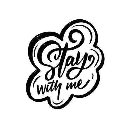 Stay with me lettering phrase. Hand drawn black color modern calligraphy.