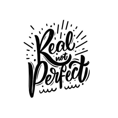 Real not perfect. Hand drawn black color lettering phrase. Motivation text.