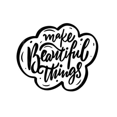 Make beautiful things phrase. Hand drawn black color lettering. Stock Illustratie