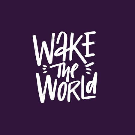 Wake the world. White color text. Hand drawn motivation lettering phrase.