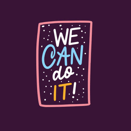 We can do it. Hand drawn colorful lettering phrase. Motivation text.