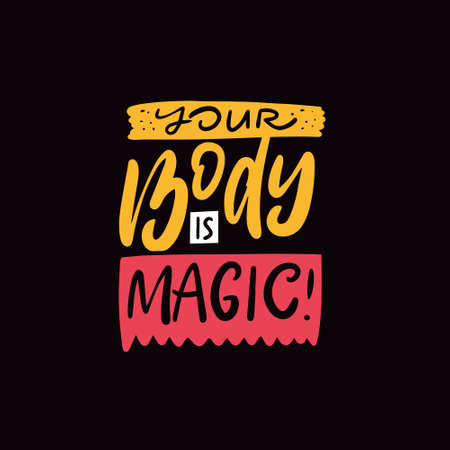 Your body is magic. Modern lettering phrase. Colorful vector illustration.