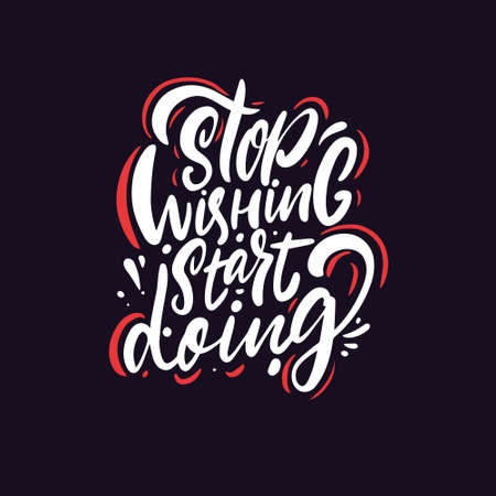 Stop wishing start doing. Hand drawn motivation lettering phrase. Vector illustration.