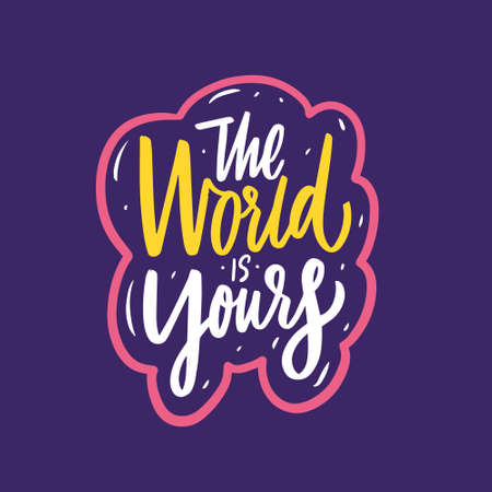 The world is yours. Hand drawn adventure phrase. Motivation text.