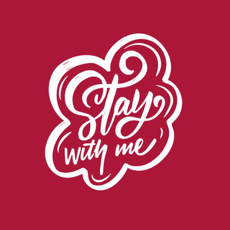 Stay with me. White color lettering phrase. Hand drawn vector illustration.