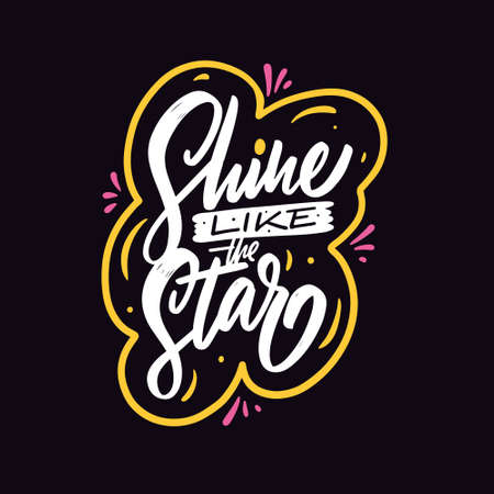 Shine like the star. Hand drawn motivation lettering phrase. Colorful vector illustration.