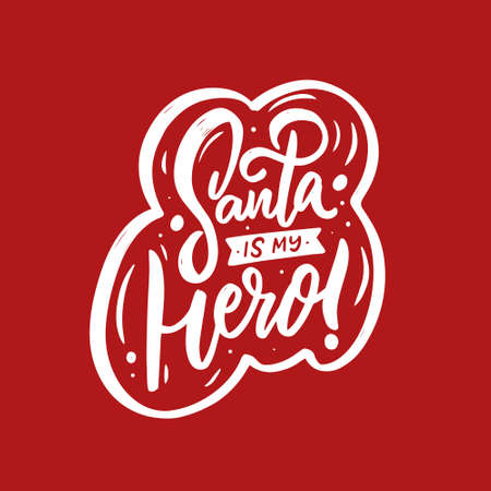 Santa is my hero. Hand drawn white color text. Motivation lettering phrase.