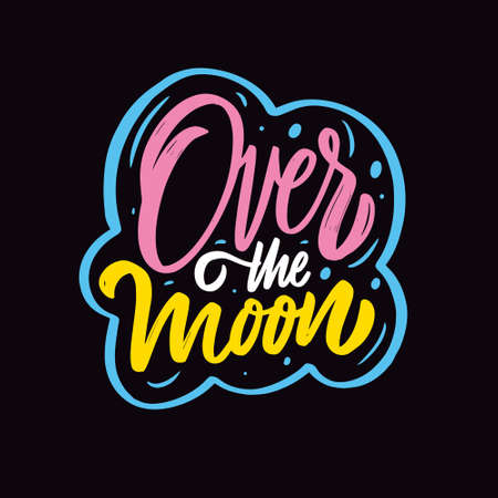 Over the moon. Colorful lettering phrase. Motivation text. Vector illustration.