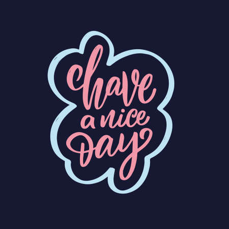 Have a nice day phrase. Colorful calligraphy text. Motivation banner.