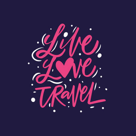 Live love travel. Hand drawn colorful calligraphy phrase. Adventure motivation text.