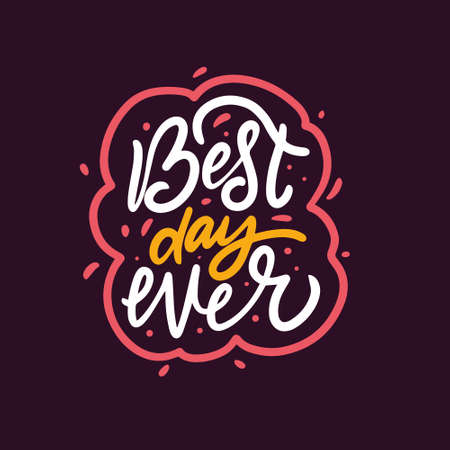 Best day ever. Hand drawn colorful phrase. Motivation lettering text.
