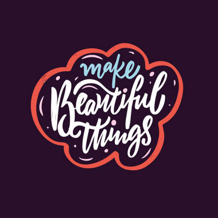 Make beautiful things. Colorful calligraphy phrase. Vector illustration.