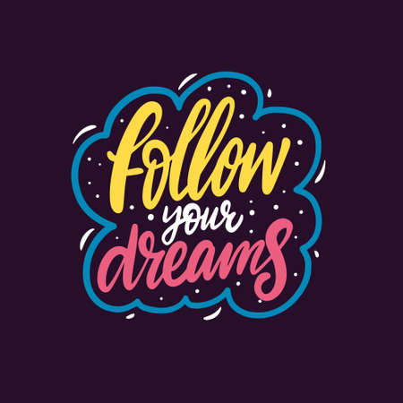Follow your dreams. Hand drawn colorful calligraphy phrase. Motivation text.
