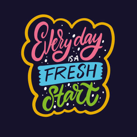 Every day is a fresh start. Hand drawn colorful calligraphy phrase. Motivation text.