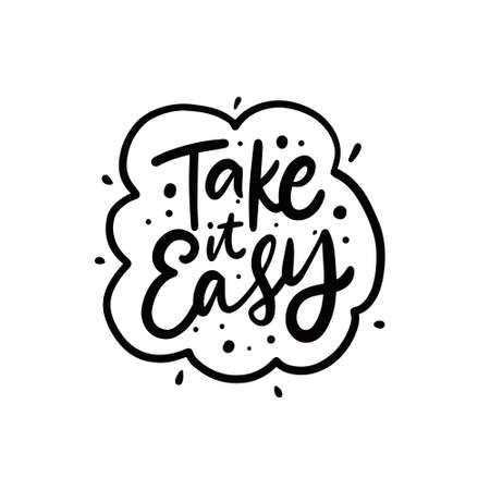 Take it easy. Black color lettering motivation phrase.