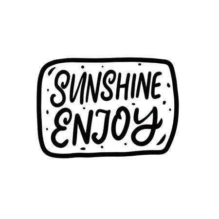 Sunshine enjoy. Black color lettering phrase. Vector illustration.