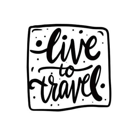 Live to Travel. Black color lettering phrase. Vector illustration. Stock Illustratie