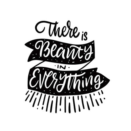 There is beauty in everything. Hand drawn black color lettering quote.