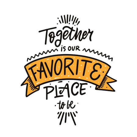 Together is our favorite place to be. Hand drawn colorful vector illustration.