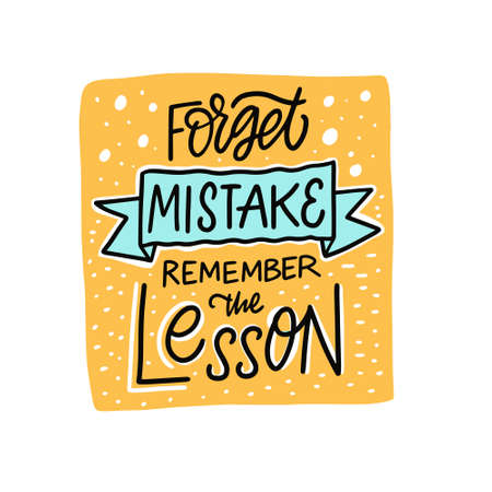 Forget mistake remember the lesson. Hand drawn colorful lettering quote. Vector illustration.