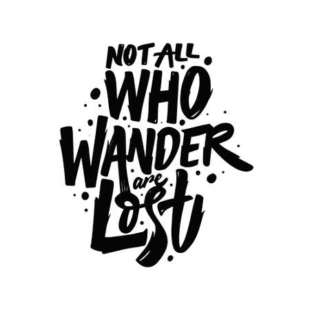 Not all who wander are lost. Hand drawn black color lettering phrase. Motivation text.