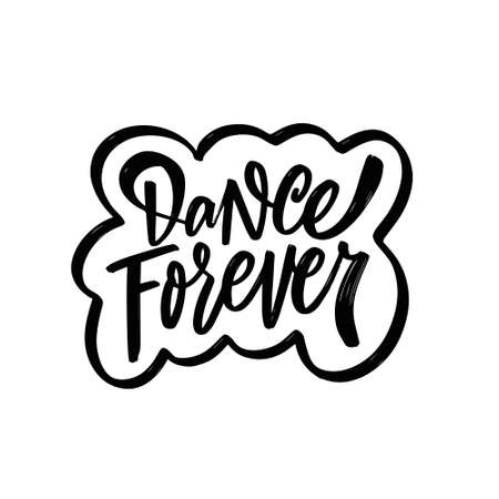 Dance forever hand drawn black color lettering phrase. Motivation text vector illustration.