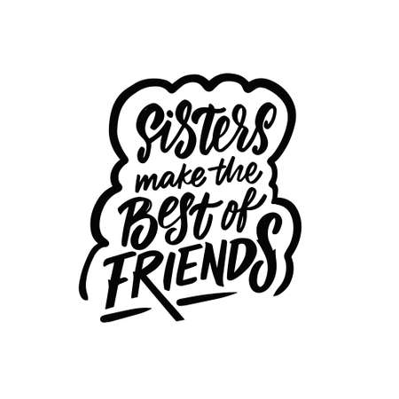Sisters make the best of friends. Hand drawn black color lettering quote.