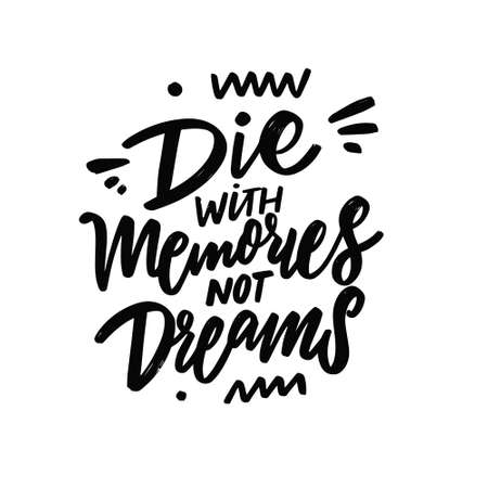 Die with memories not dreams. Hand drawn black color lettering phrase.