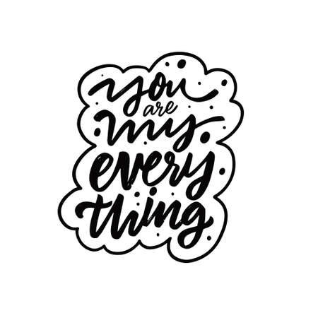 You are my everything. Hand drawn black color lettering quote. Vector illustration.