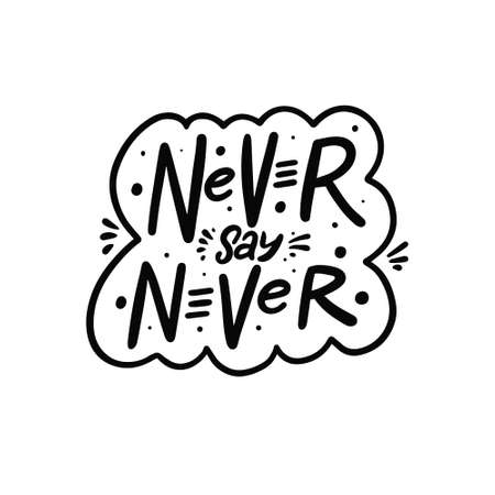 Never say never. Hand drawn black color lettering phrase. Vector illustration.