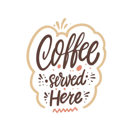 Coffee served here. Hand drawn colorful lettering phrase.