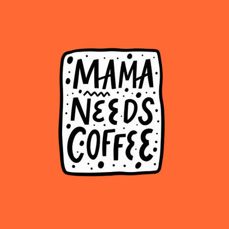 Mama needs coffee hand drawn black color lettering phrase. Vector illustration.