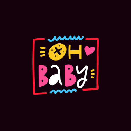 Oh baby colorful lettering phrase. Modern typography vector illustration.