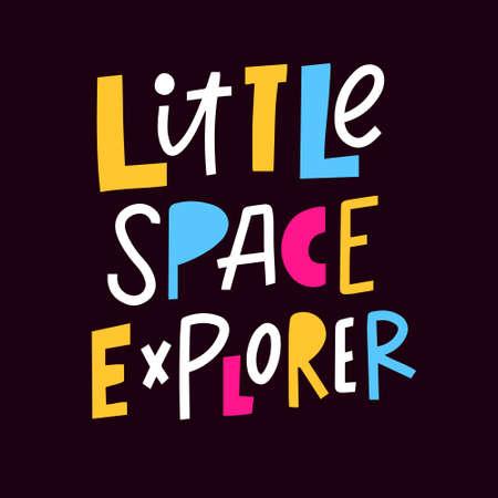 Little space explorer. Modern colorful lettering phrase. Vector illustration.
