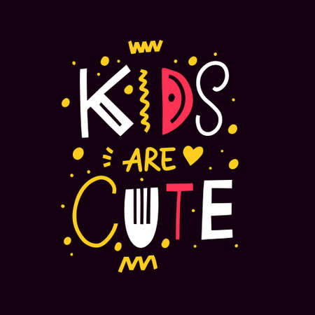 Kids are cute. Hand drawn colorful lettering phrase. Vector illustration.