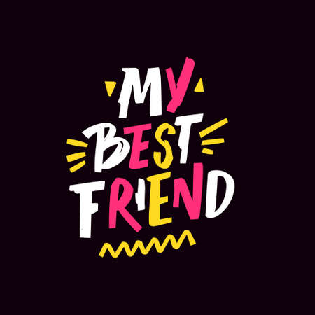My best friend. Hand drawn colorful lettering phrase. Vector illustration.