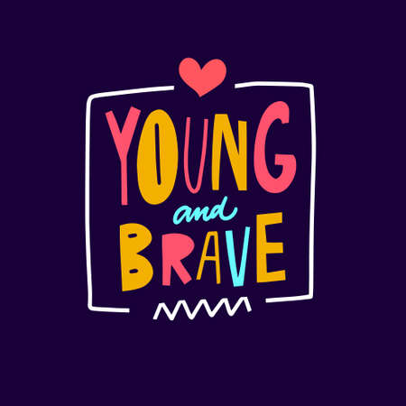 Young and Brave. Colorful text typography phrase. Vector illustration. Vettoriali