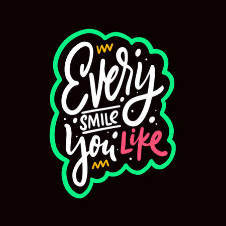 Every smile you life. Hand drawn colorful lettering phrase. Vector illustration.