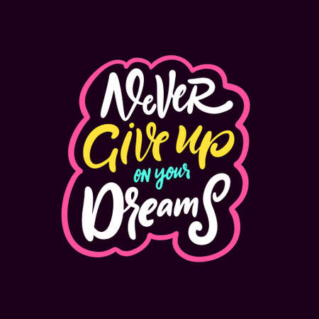 Never give up on your dreams. Hand drawn colorful lettering phrase.