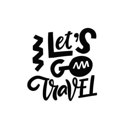 Lets Go Travel phrase. Hand drawn black color lettering.