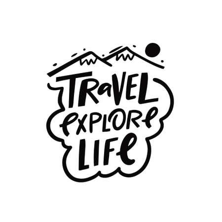 Travel Explore Life hand drawn black color lettering phrase.
