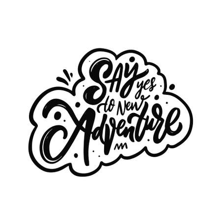 Say yes to new adventure phrase. Hand drawn black color lettering. Vector illustration.