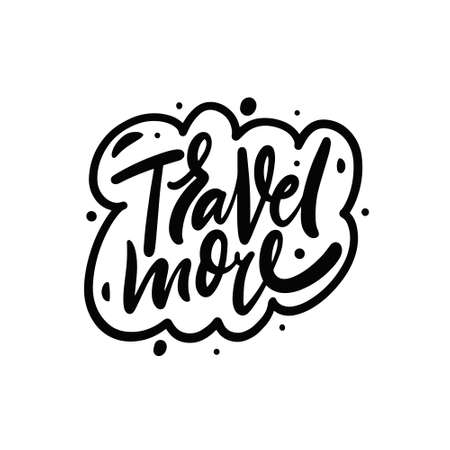 Travel more lettering phrase. Hand drawn black color script text. Motivation calligraphy.