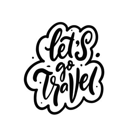 Lets go travel. Hand drawn black color lettering phrase with boarder. Motivation text.