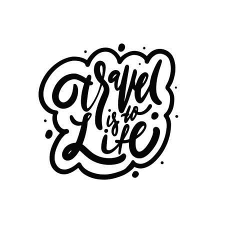 Travel is to life. Hand drawn black color lettering phrase. Vector illustration. Vettoriali