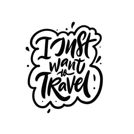 I just want to travel. Hand drawn black color lettering phrase. Vector illustration.