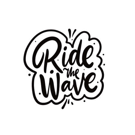 Ride the wave. Hand drawn black color lettering phrase.