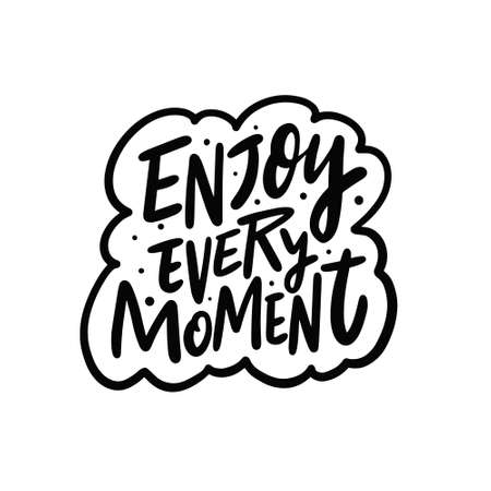 Enjoy every moment. Hand drawn black color motivation travel phrase. Lettering text.