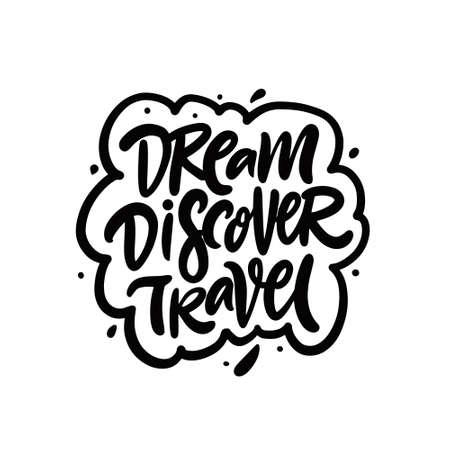 Dream discover travel. Hand drawn black color lettering phrase. Vector illustration.
