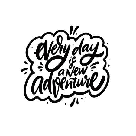 Every day is a new adventure. Hand drawn black color lettering text. Vector illustration.